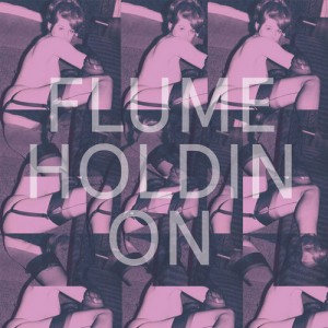 Flume – Holdin On