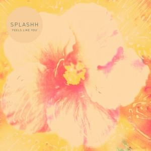 Splashh – Feels Like You