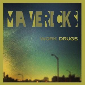 Work Drugs – Mavericks