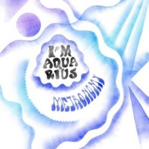 Metronomy – I'm Aquarius