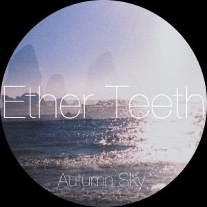 Ether Teeth – Autumn Sky