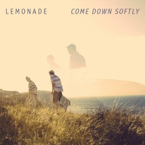 Lemonade – Come Down Softly